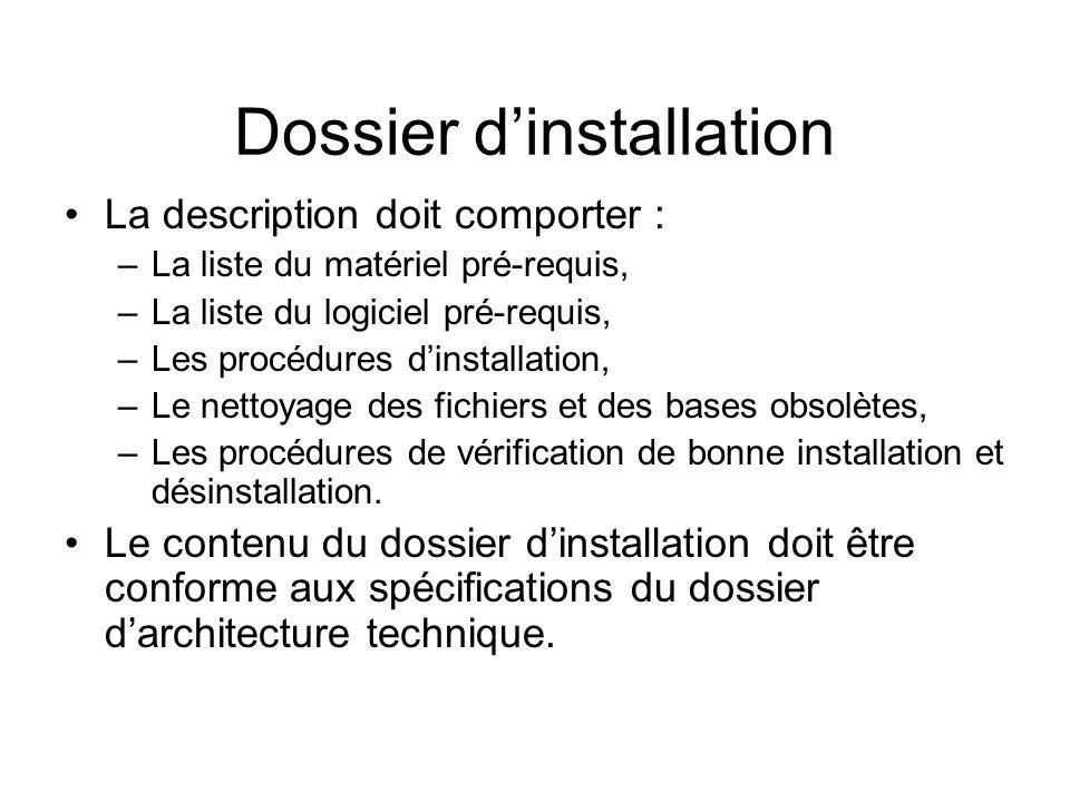 Dossier dinstallation La description doit comporter : –La liste du matériel pré-requis, –La liste du logiciel pré-requis, –Les procédures dinstallatio