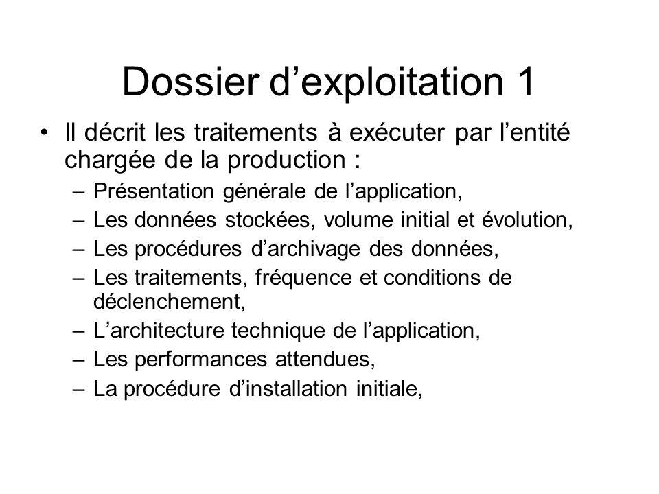 Dossier dexploitation 1 Il décrit les traitements à exécuter par lentité chargée de la production : –Présentation générale de lapplication, –Les donné