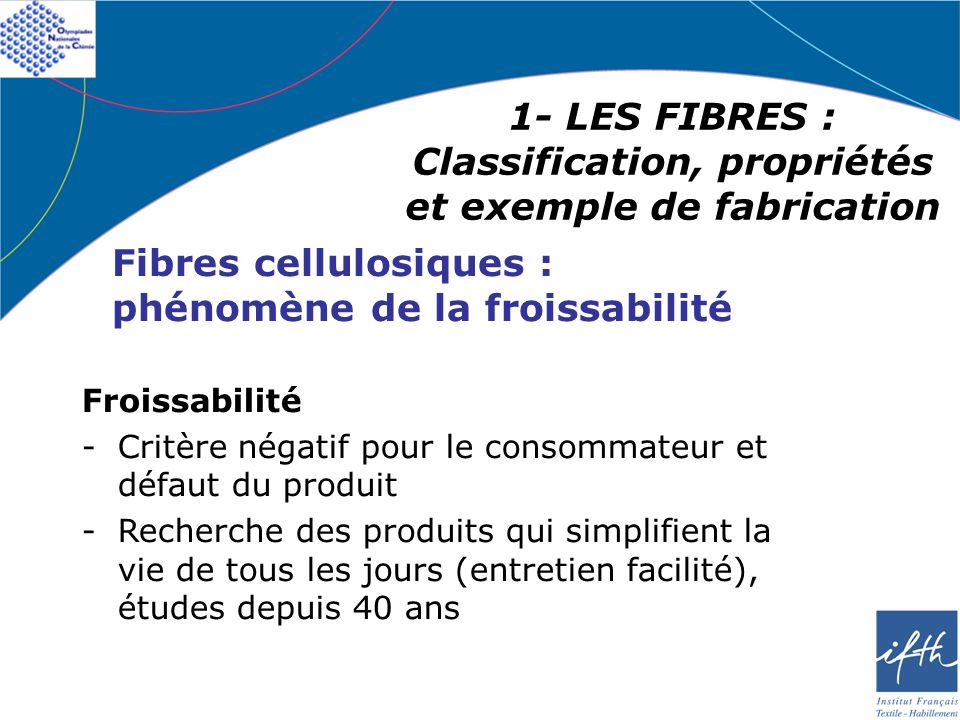 1- LES FIBRES : Classification, propriétés et exemple de fabrication Fibres cellulosiques : phénomène de la froissabilité Froissabilité -Critère négat