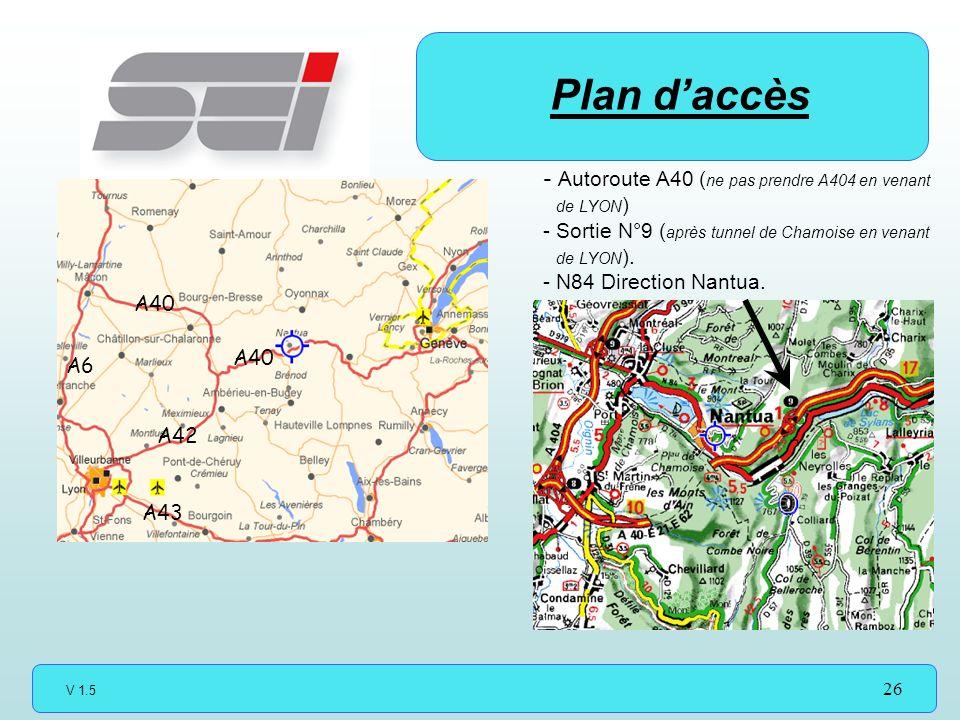 V 1.5 26 Plan daccès A40 A42 A40 A6 A43 - Autoroute A40 ( ne pas prendre A404 en venant de LYON ) - Sortie N°9 ( après tunnel de Chamoise en venant de LYON ).