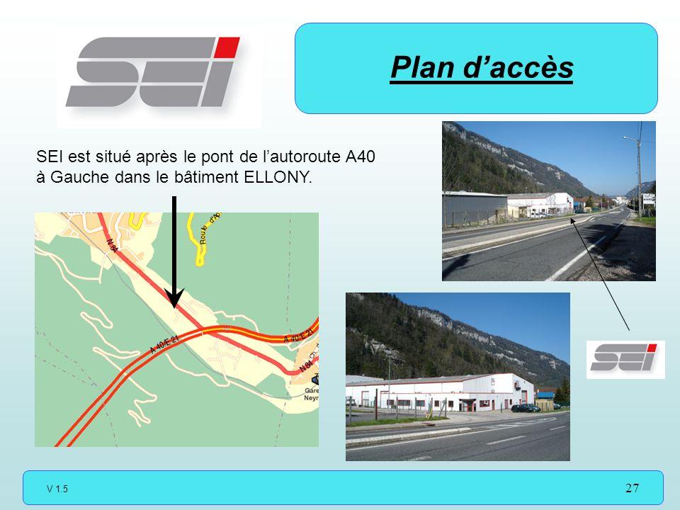 V 1.5 27 Plan daccès SEI est situé après le pont de lautoroute A40 à Gauche dans le bâtiment ELLONY.