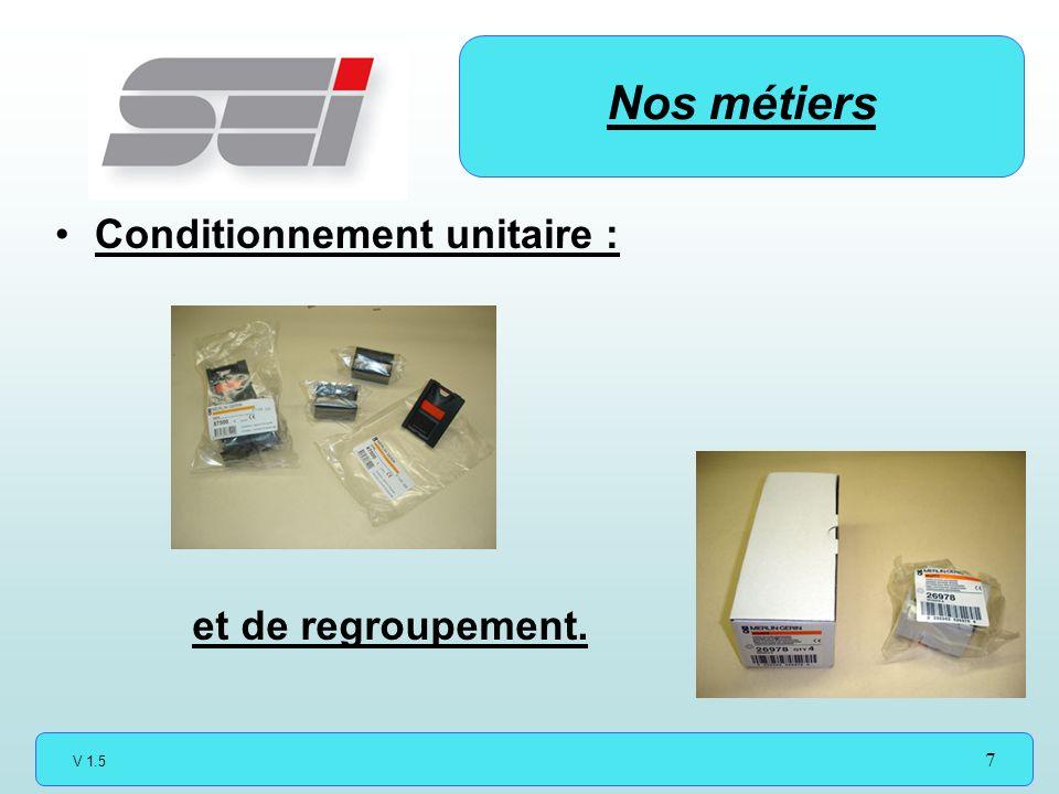 V 1.5 7 Conditionnement unitaire : Nos métiers et de regroupement.