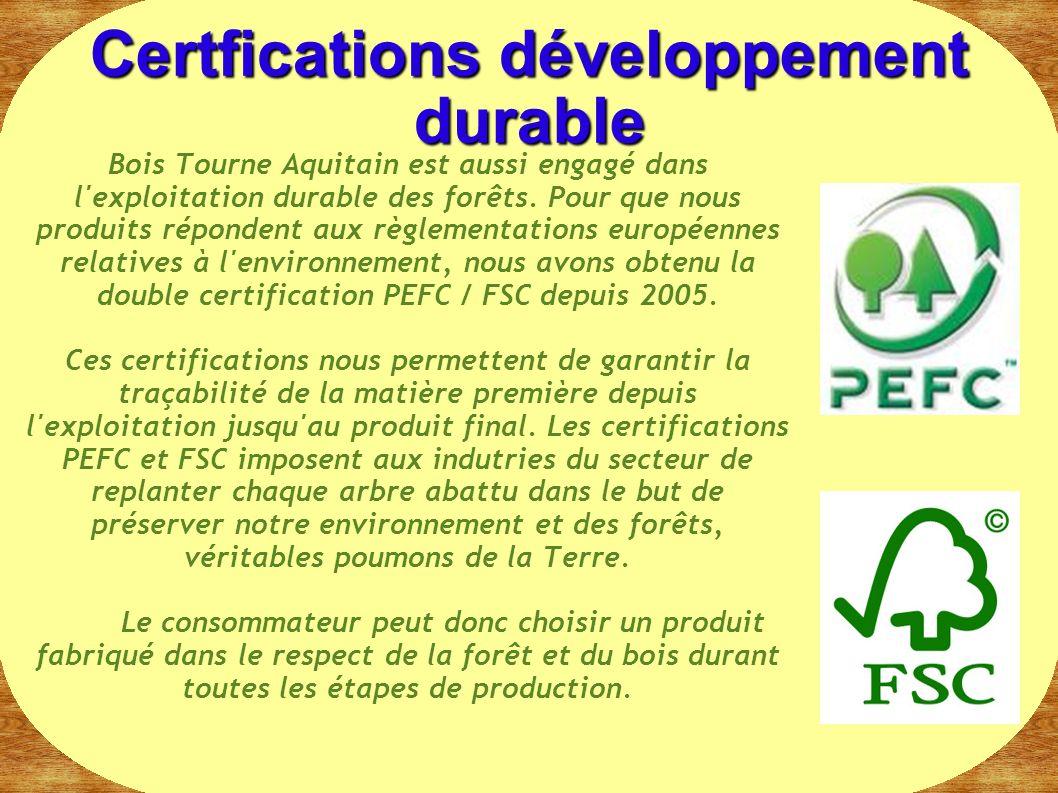 Bois Tourne Aquitain est aussi engagé dans l'exploitation durable des forêts. Pour que nous produits répondent aux règlementations européennes relativ