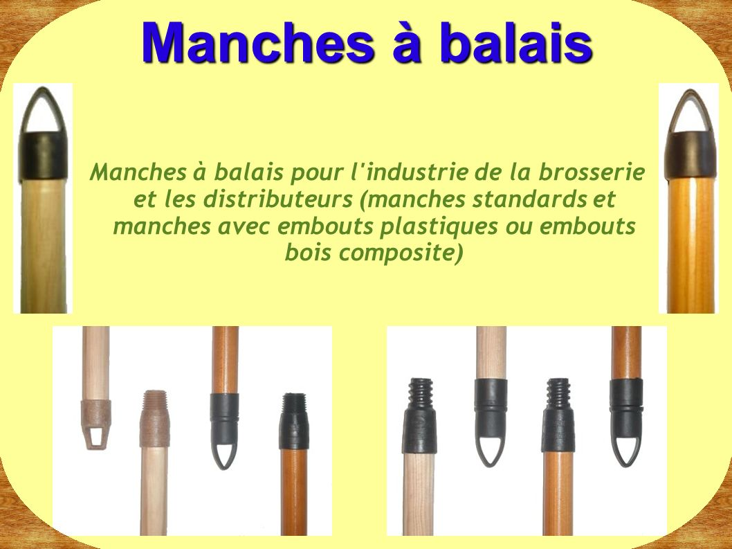 Manches à balais pour l'industrie de la brosserie et les distributeurs (manches standards et manches avec embouts plastiques ou embouts bois composite