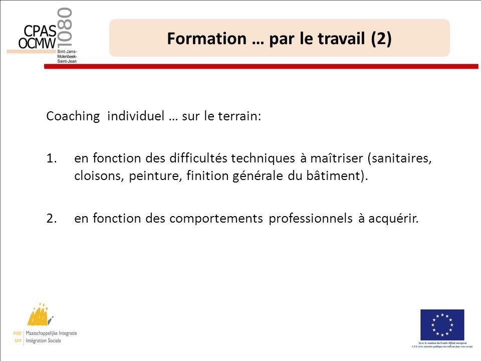 7 Formation … par le travail (2) Coaching individuel … sur le terrain: 1.en fonction des difficultés techniques à maîtriser (sanitaires, cloisons, peinture, finition générale du bâtiment).