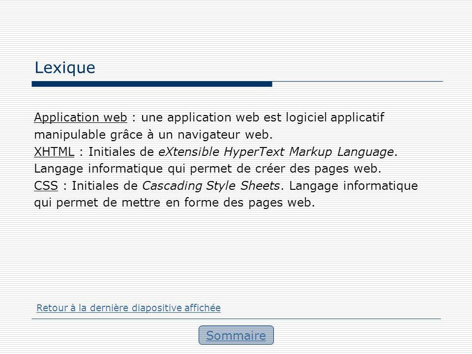 Lexique Sommaire Application web : une application web est logiciel applicatif manipulable grâce à un navigateur web. XHTML : Initiales de eXtensible
