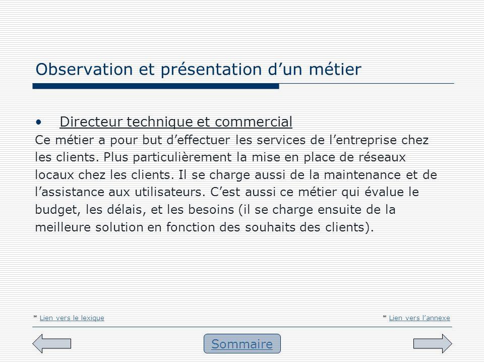 Observation et présentation dun métier Directeur technique et commercial Ce métier a pour but deffectuer les services de lentreprise chez les clients.