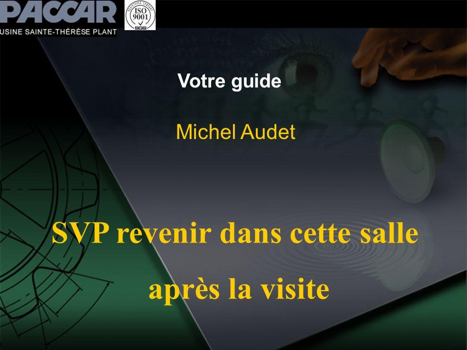 Votre guide Michel Audet SVP revenir dans cette salle après la visite