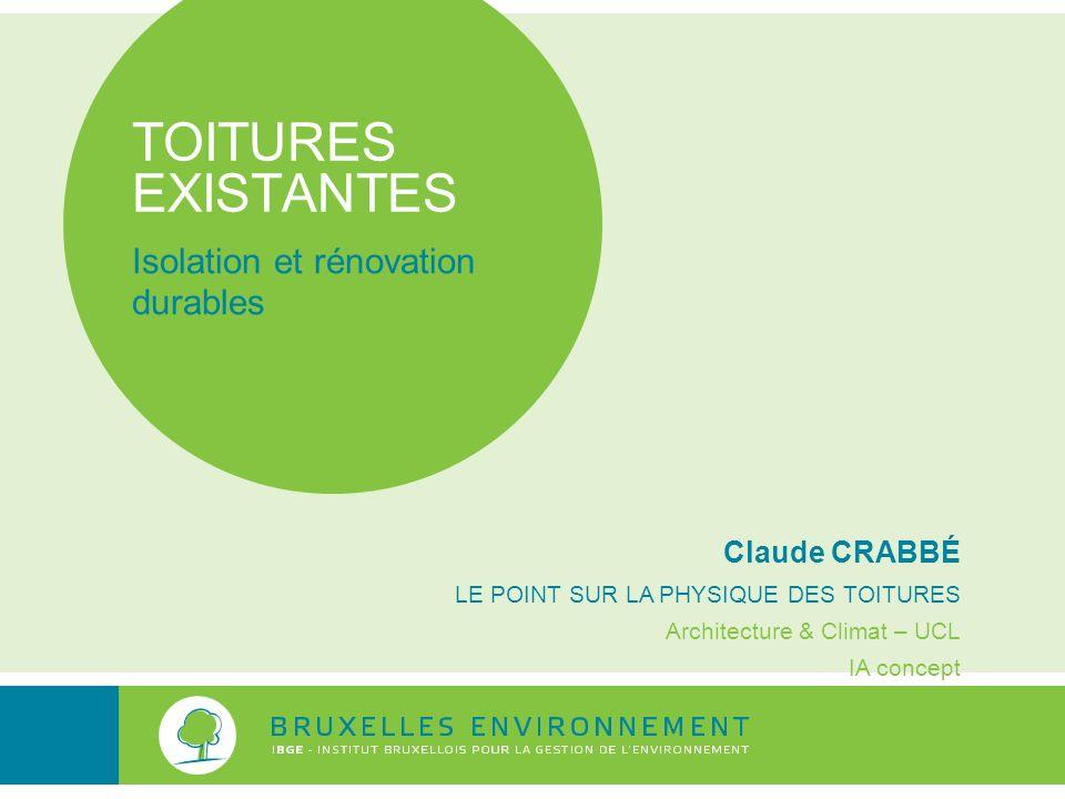 TOITURES EXISTANTES Isolation et rénovation durables Claude CRABBÉ LE POINT SUR LA PHYSIQUE DES TOITURES Architecture & Climat – UCL IA concept