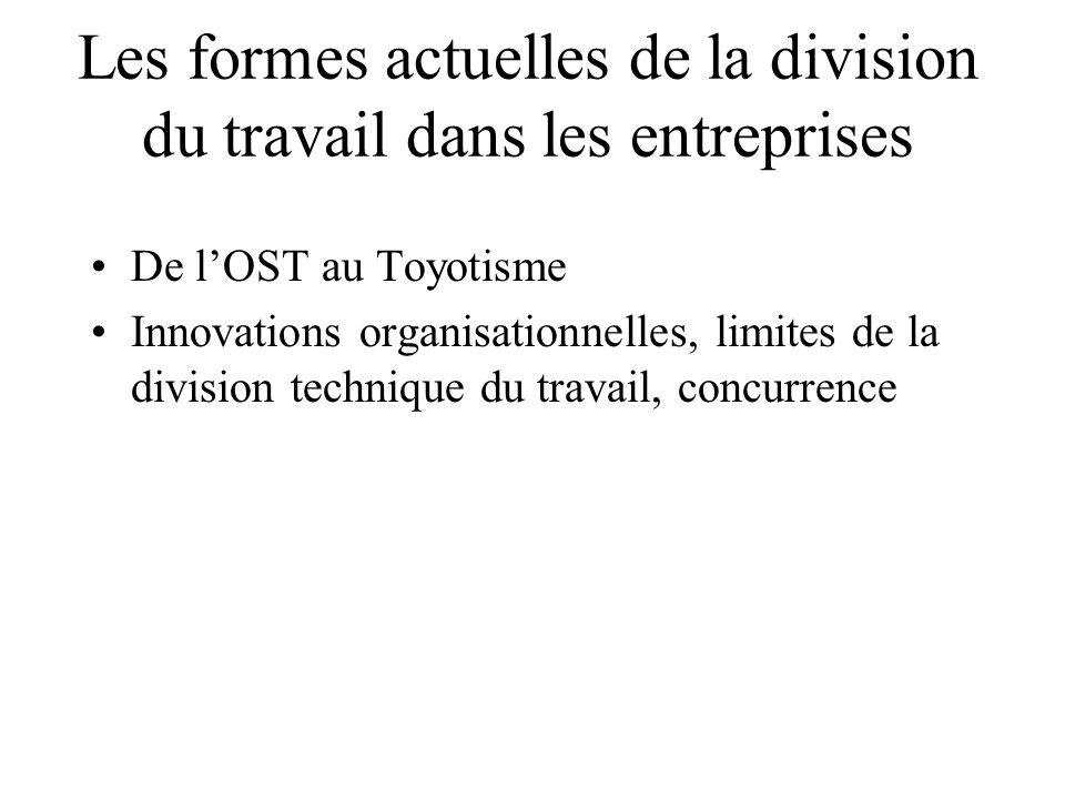 Les formes actuelles de la division du travail dans les entreprises De lOST au Toyotisme Innovations organisationnelles, limites de la division technique du travail, concurrence
