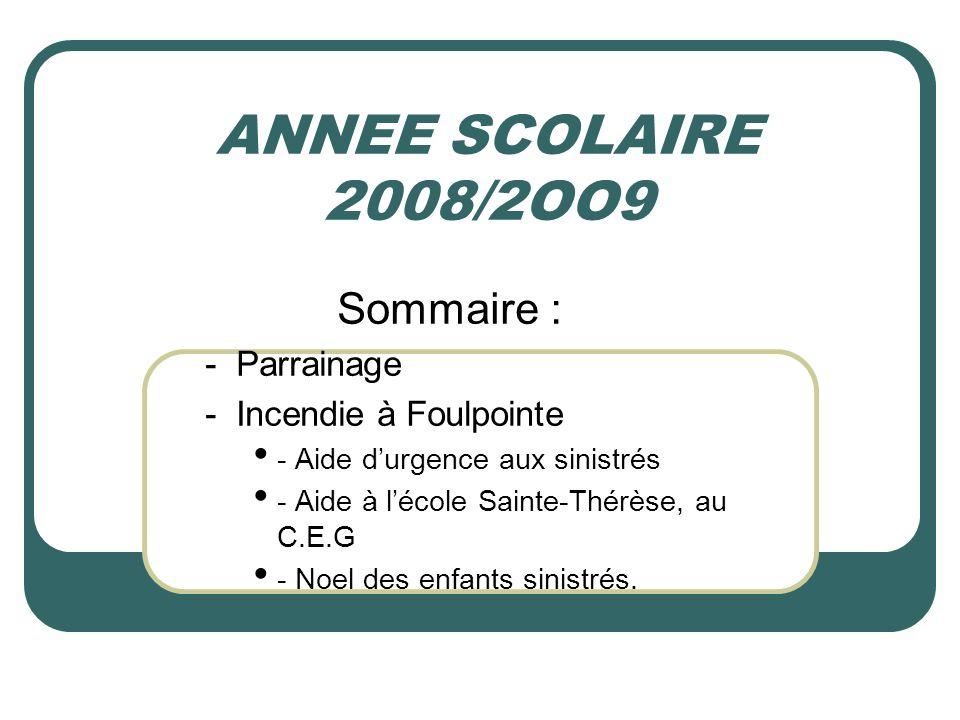 ANNEE SCOLAIRE 2008/2OO9 Sommaire : - Parrainage - Incendie à Foulpointe - Aide durgence aux sinistrés - Aide à lécole Sainte-Thérèse, au C.E.G - Noel