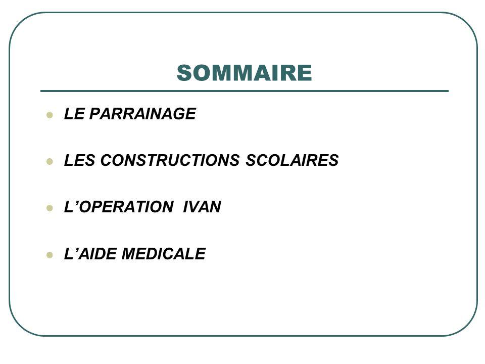 SOMMAIRE LE PARRAINAGE LES CONSTRUCTIONS SCOLAIRES LOPERATION IVAN LAIDE MEDICALE