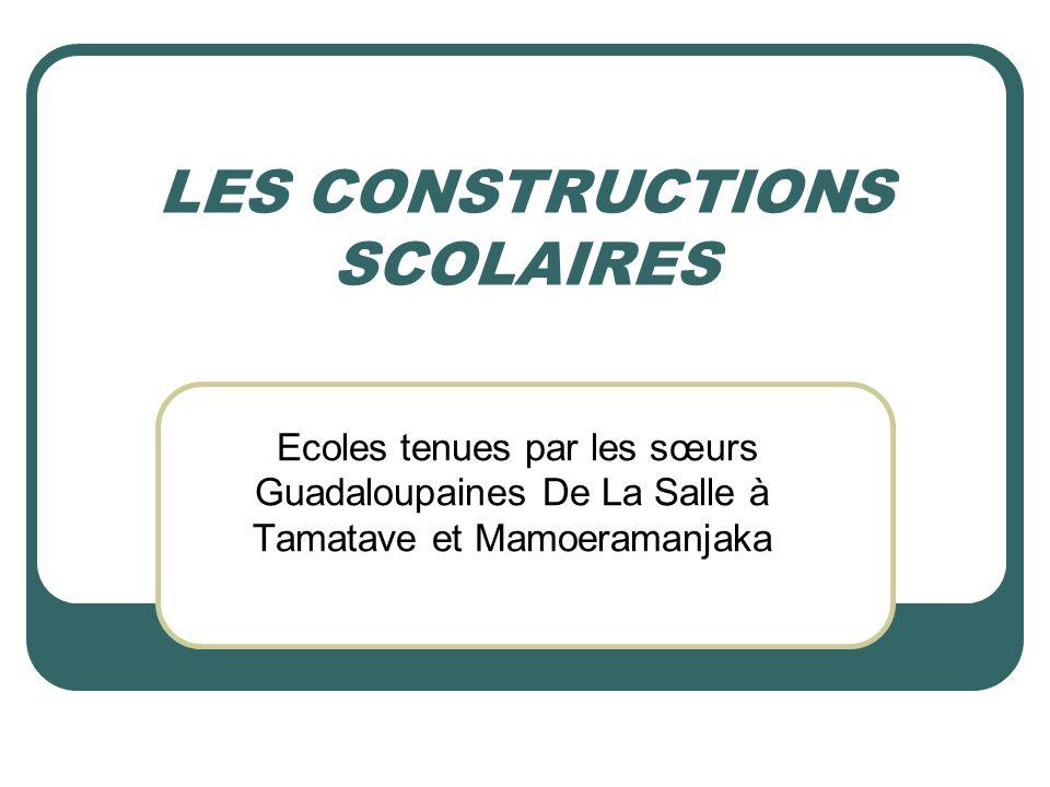 LES CONSTRUCTIONS SCOLAIRES Ecoles tenues par les sœurs Guadaloupaines De La Salle à Tamatave et Mamoeramanjaka