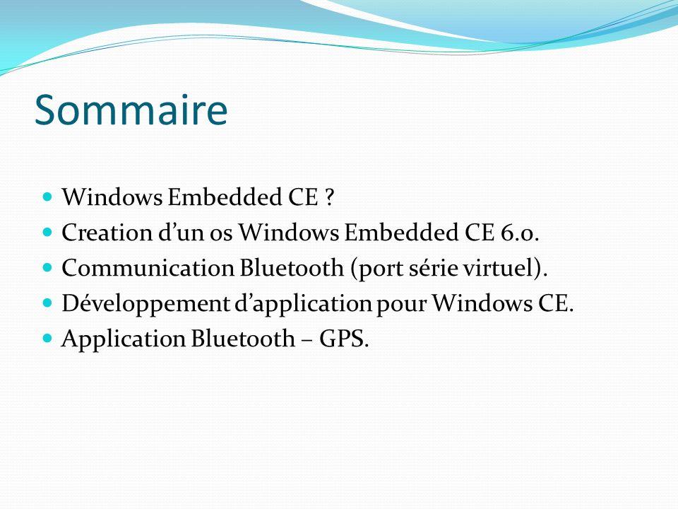 Sommaire Windows Embedded CE ? Creation dun os Windows Embedded CE 6.0. Communication Bluetooth (port série virtuel). Développement dapplication pour