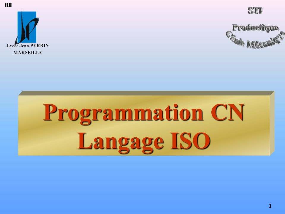 Lycée Jean PERRIN MARSEILLE 1 JLH S T I Programmation CN Langage ISO