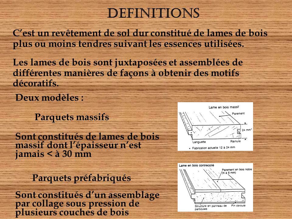 LES PARQUETS Technologiques : - Définir le parquet - Citer les différentes essences de bois - Donner les différents systèmes de pose et les différents