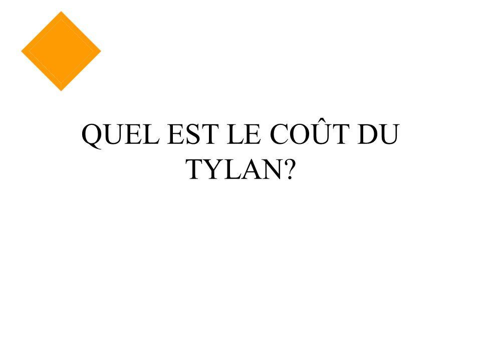 QUEL EST LE COÛT DU TYLAN?
