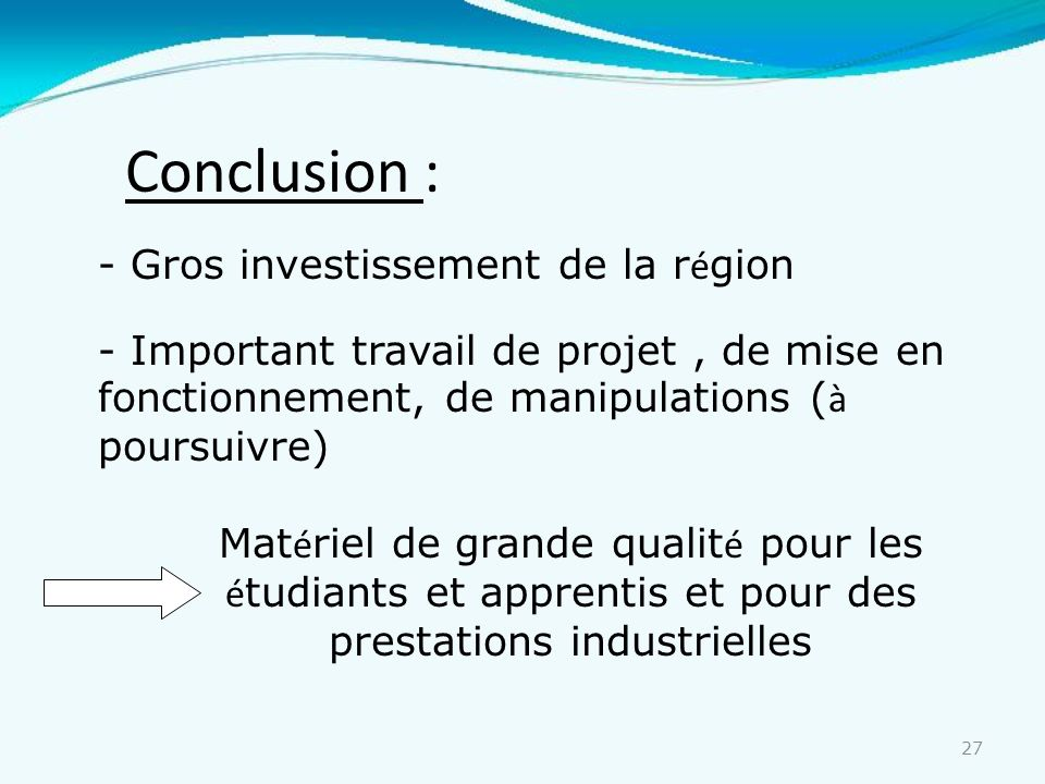 27 Conclusion : - Gros investissement de la r é gion - Important travail de projet, de mise en fonctionnement, de manipulations ( à poursuivre) Mat é