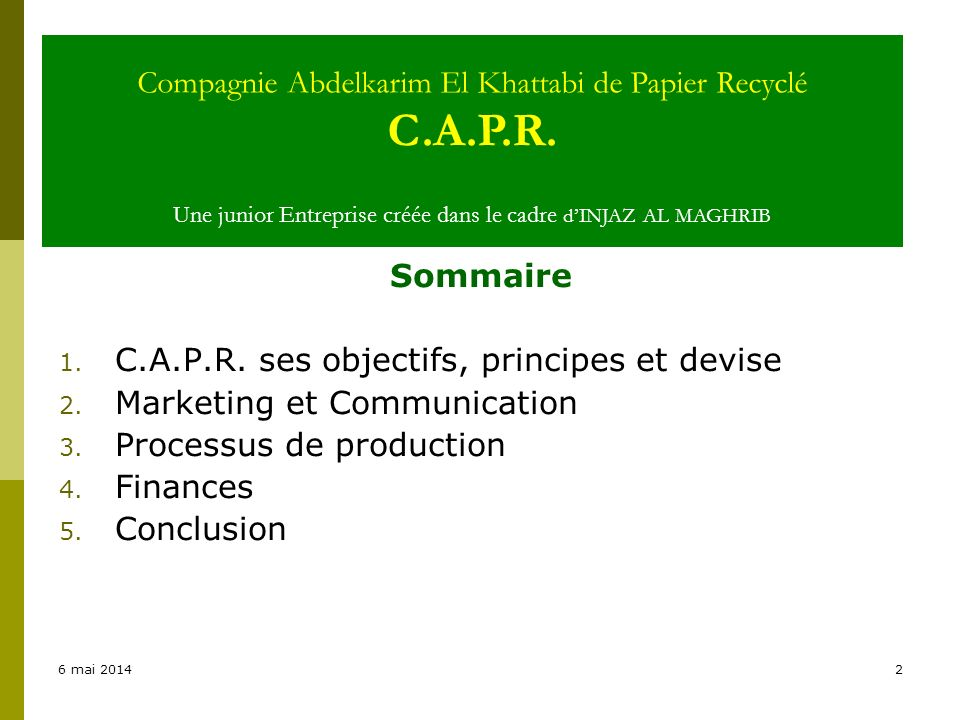 6 mai 20142 Sommaire 1. C.A.P.R. ses objectifs, principes et devise 2. Marketing et Communication 3. Processus de production 4. Finances 5. Conclusion