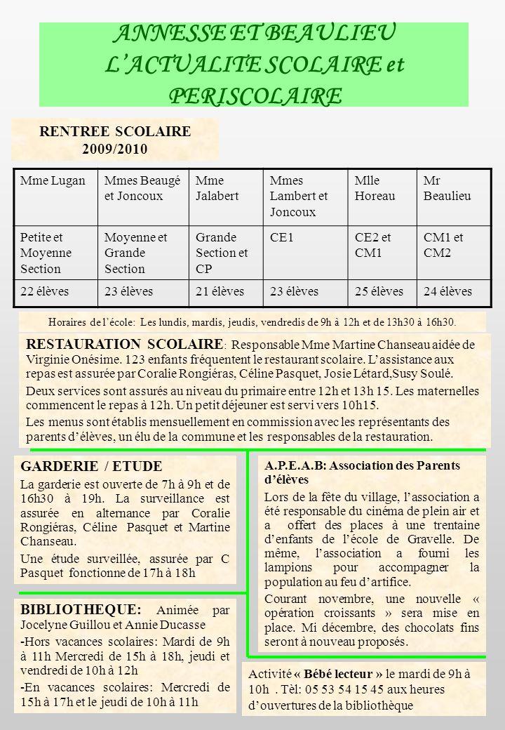 ANNESSE ET BEAULIEU LACTUALITE septembre 2009 N° 33 Mairie ouverte de 9h00 à 12h et de 14h00 à 18h00 Lundi, mardi, mercredi matin, jeudi, vendredi Tél: 0553546122 Mail: mairie.annesse@wanadoo.fr La route des Clèdes, en très mauvais état, a été refaite pour 95000 pris sur le budget communal.