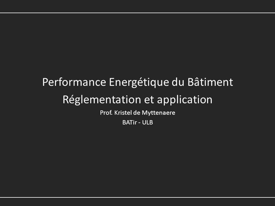 Performance Energétique du Bâtiment Réglementation et application Prof. Kristel de Myttenaere BATir - ULB