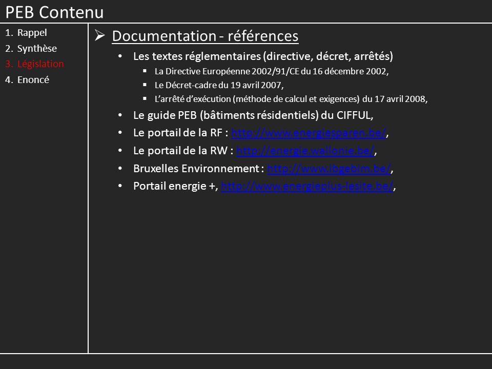 PEB Contenu 1.Rappel 2.Synthèse 3.Législation 4.Enoncé Documentation - références Les textes réglementaires (directive, décret, arrêtés) La Directive
