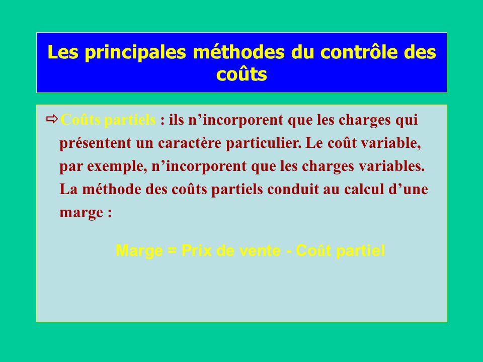 Les principales méthodes du contrôle des coûts Coûts partiels : ils nincorporent que les charges qui présentent un caractère particulier. Le coût vari
