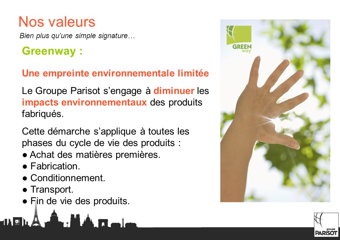 Nos valeurs Greenway : Une empreinte environnementale limitée Le Groupe Parisot sengage à diminuer les impacts environnementaux des produits fabriqués