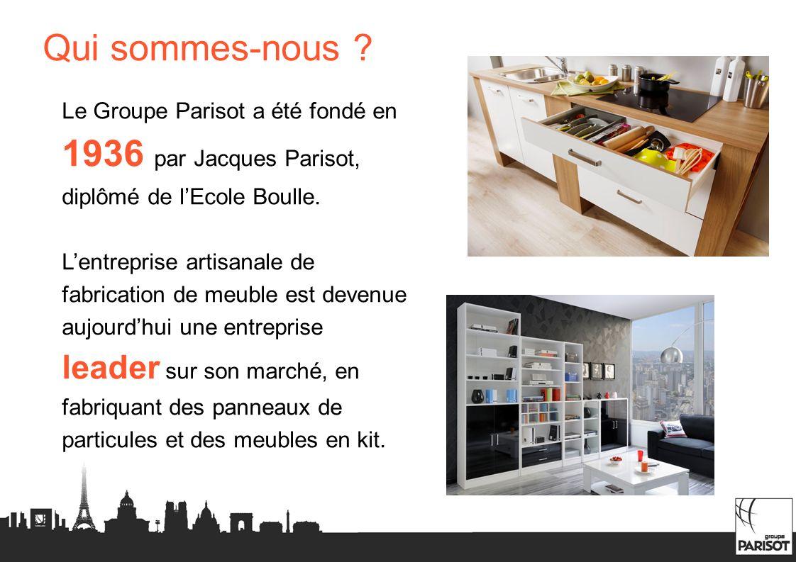 Qui sommes-nous ? Le Groupe Parisot a été fondé en 1936 par Jacques Parisot, diplômé de lEcole Boulle. Lentreprise artisanale de fabrication de meuble