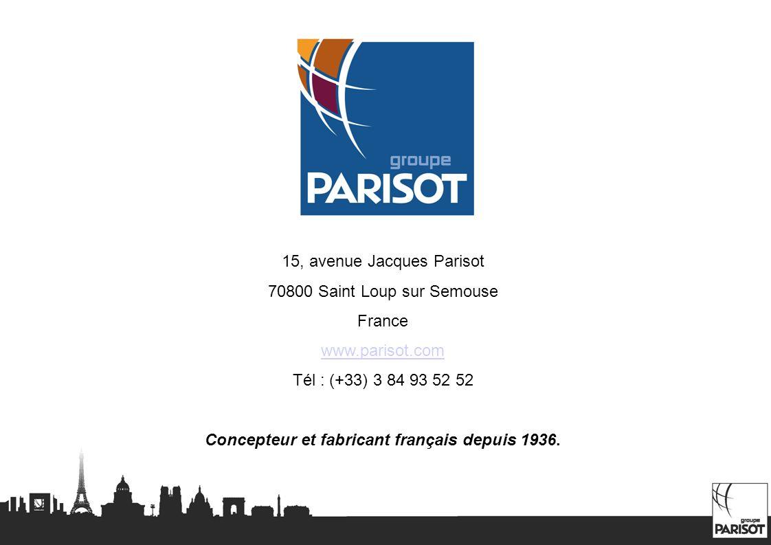 15, avenue Jacques Parisot 70800 Saint Loup sur Semouse France www.parisot.com Tél : (+33) 3 84 93 52 52 Concepteur et fabricant français depuis 1936.