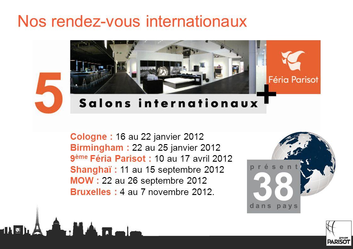 Nos rendez-vous internationaux Cologne : 16 au 22 janvier 2012 Birmingham : 22 au 25 janvier 2012 9 ème Féria Parisot : 10 au 17 avril 2012 Shanghaï :
