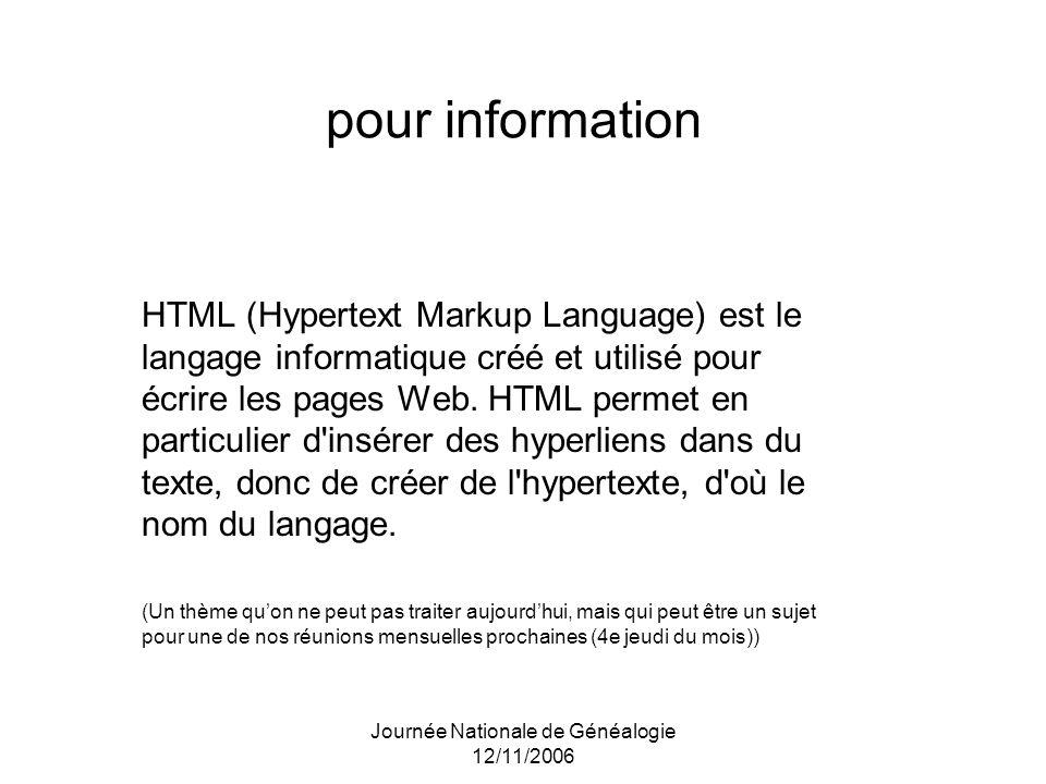 Journée Nationale de Généalogie 12/11/2006 pour information HTML (Hypertext Markup Language) est le langage informatique créé et utilisé pour écrire l