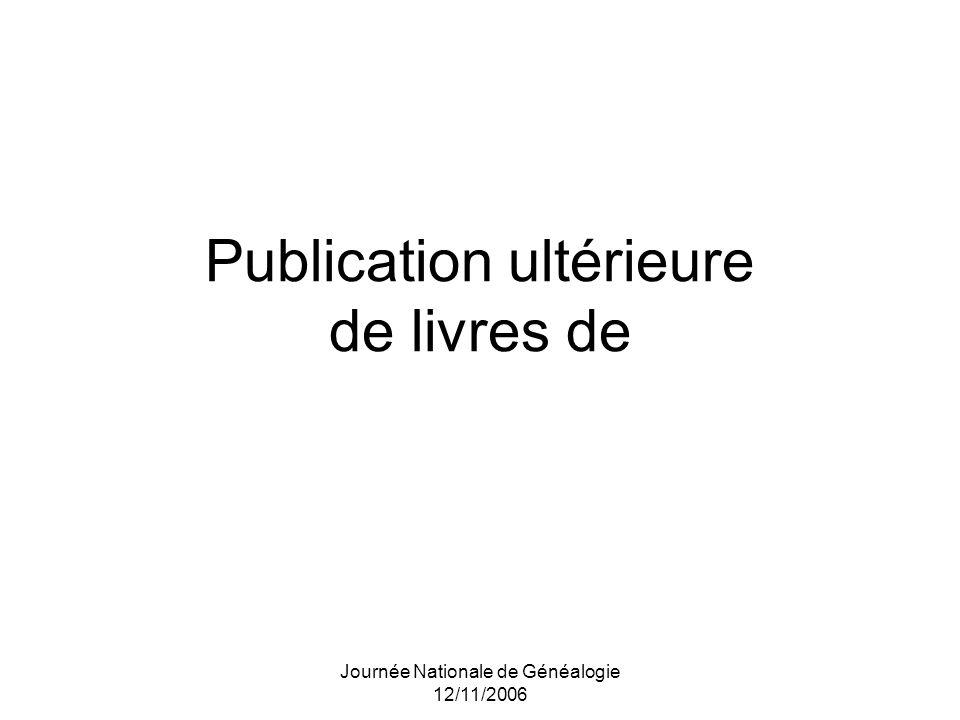 Journée Nationale de Généalogie 12/11/2006 Publication ultérieure de livres de