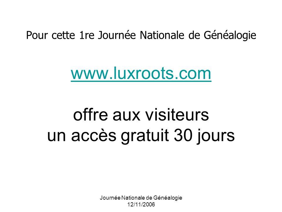 Journée Nationale de Généalogie 12/11/2006 Pour cette 1re Journée Nationale de Généalogie www.luxroots.com offre aux visiteurs un accès gratuit 30 jou