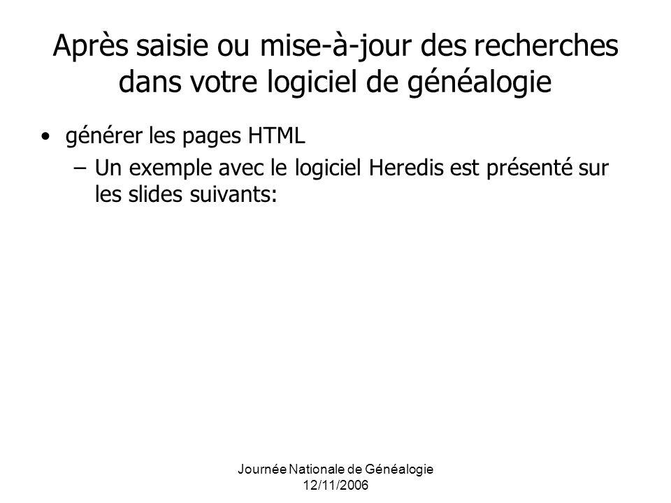 Journée Nationale de Généalogie 12/11/2006 Après saisie ou mise-à-jour des recherches dans votre logiciel de généalogie générer les pages HTML –Un exe