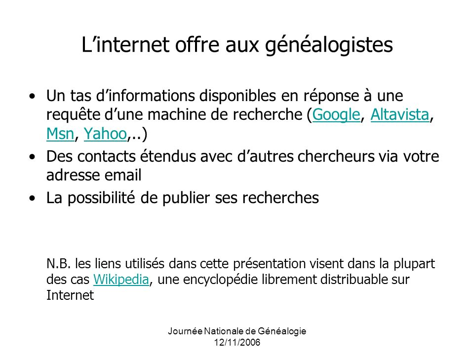 Journée Nationale de Généalogie 12/11/2006 Linternet offre aux généalogistes Un tas dinformations disponibles en réponse à une requête dune machine de