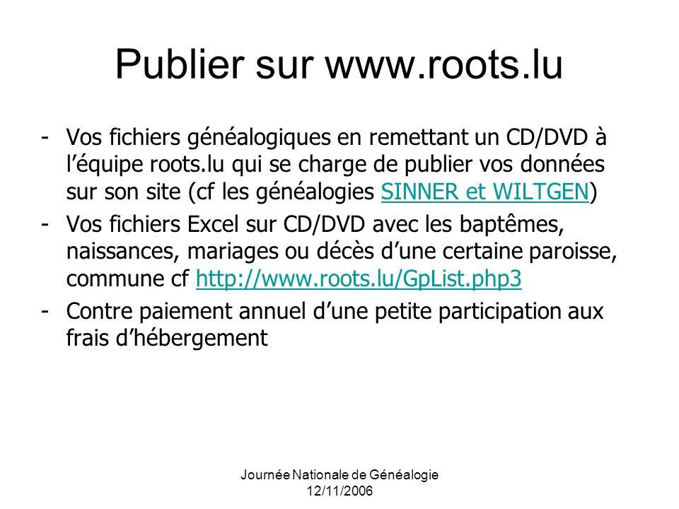 Journée Nationale de Généalogie 12/11/2006 Publier sur www.roots.lu -Vos fichiers généalogiques en remettant un CD/DVD à léquipe roots.lu qui se charg