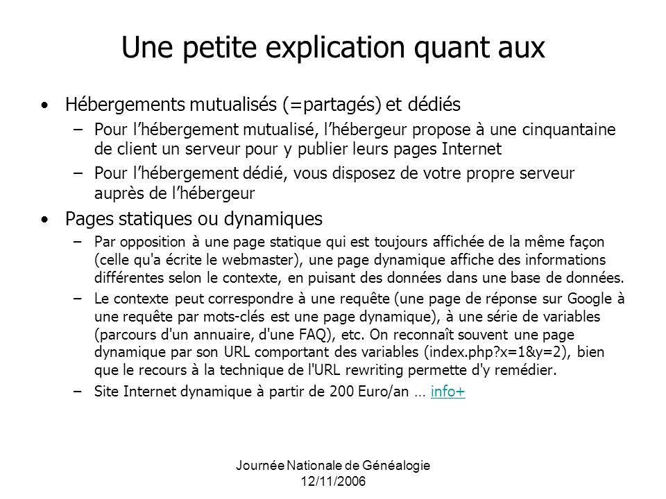 Journée Nationale de Généalogie 12/11/2006 Une petite explication quant aux Hébergements mutualisés (=partagés) et dédiés –Pour lhébergement mutualisé