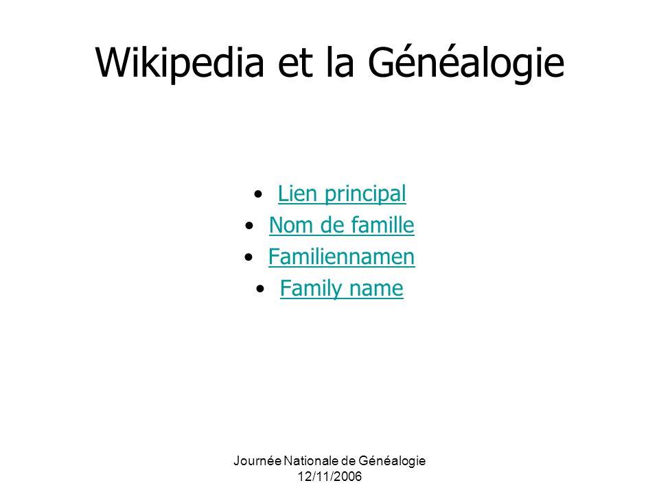 Journée Nationale de Généalogie 12/11/2006 Wikipedia et la Généalogie Lien principal Nom de famille Familiennamen Family name