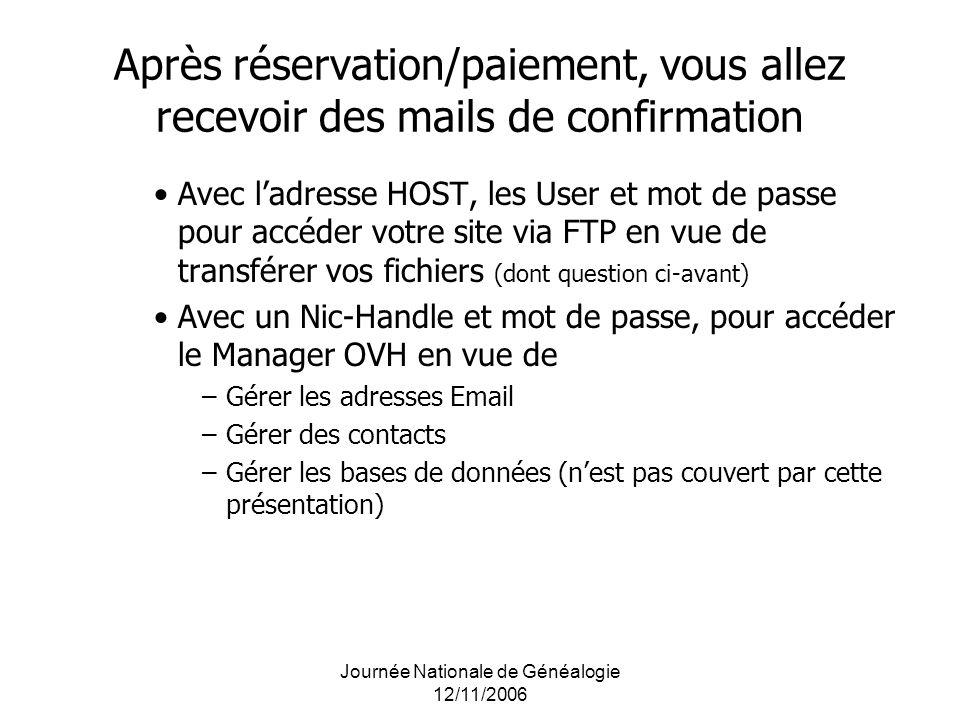 Journée Nationale de Généalogie 12/11/2006 Après réservation/paiement, vous allez recevoir des mails de confirmation Avec ladresse HOST, les User et m