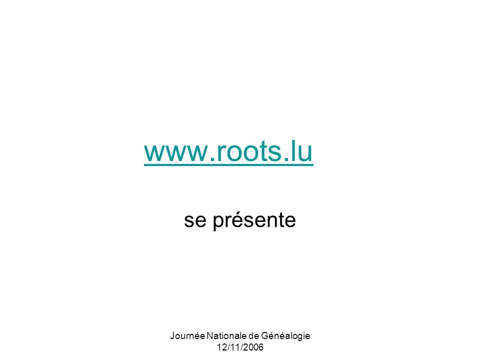 Journée Nationale de Généalogie 12/11/2006 www.roots.lu se présente