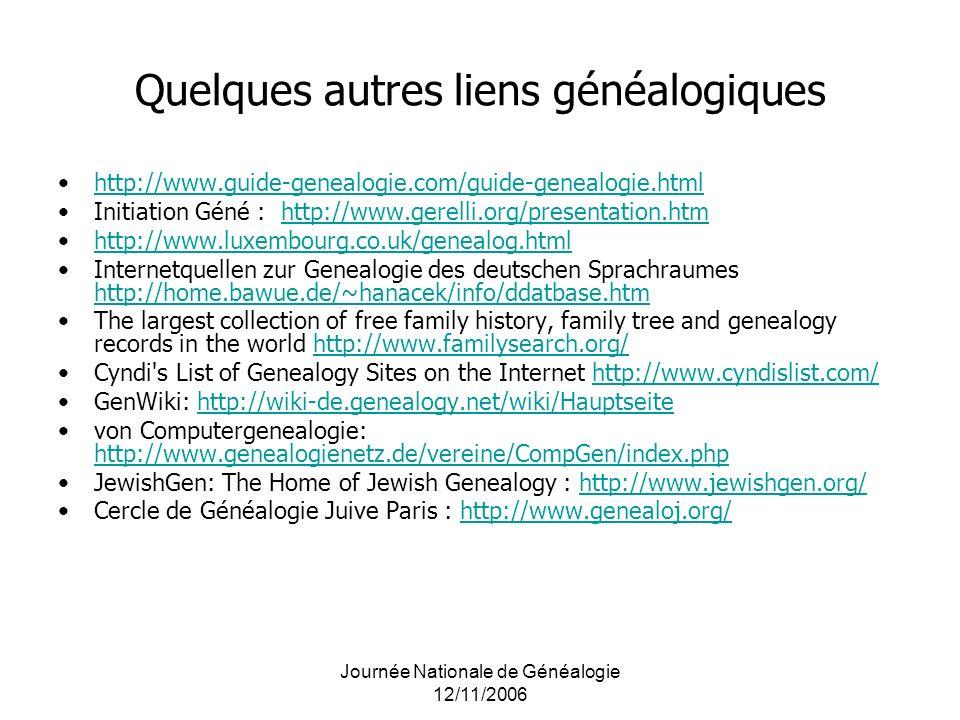 Journée Nationale de Généalogie 12/11/2006 Quelques autres liens généalogiques http://www.guide-genealogie.com/guide-genealogie.html Initiation Géné :