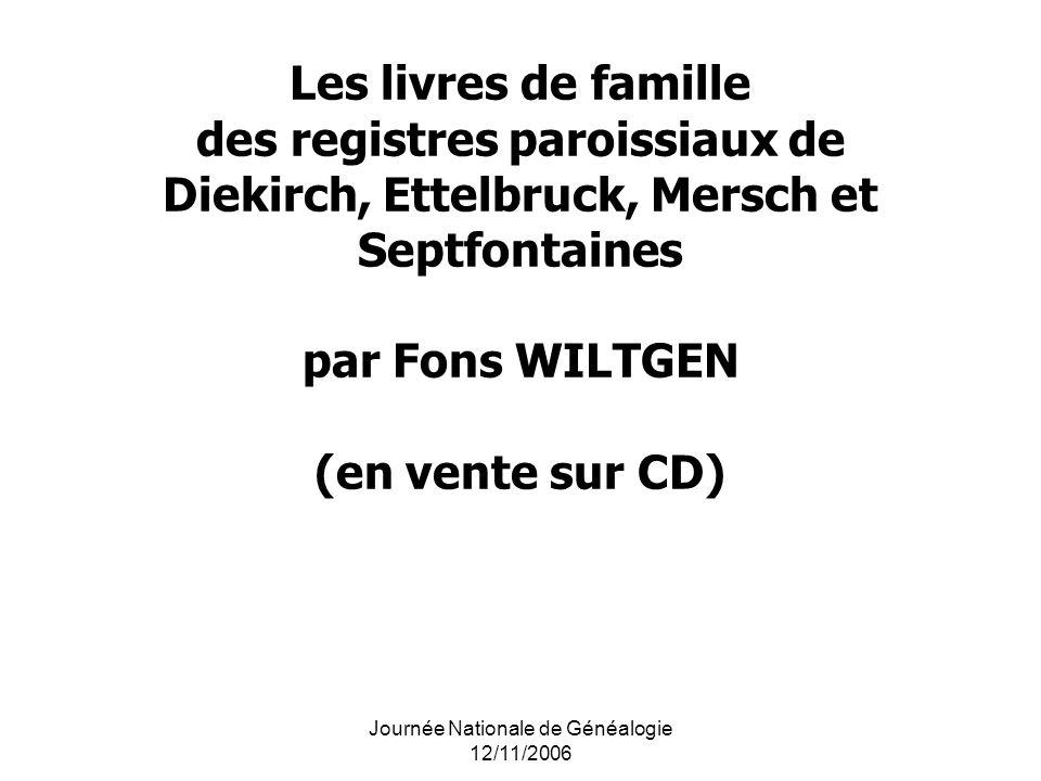Journée Nationale de Généalogie 12/11/2006 Les livres de famille des registres paroissiaux de Diekirch, Ettelbruck, Mersch et Septfontaines par Fons W