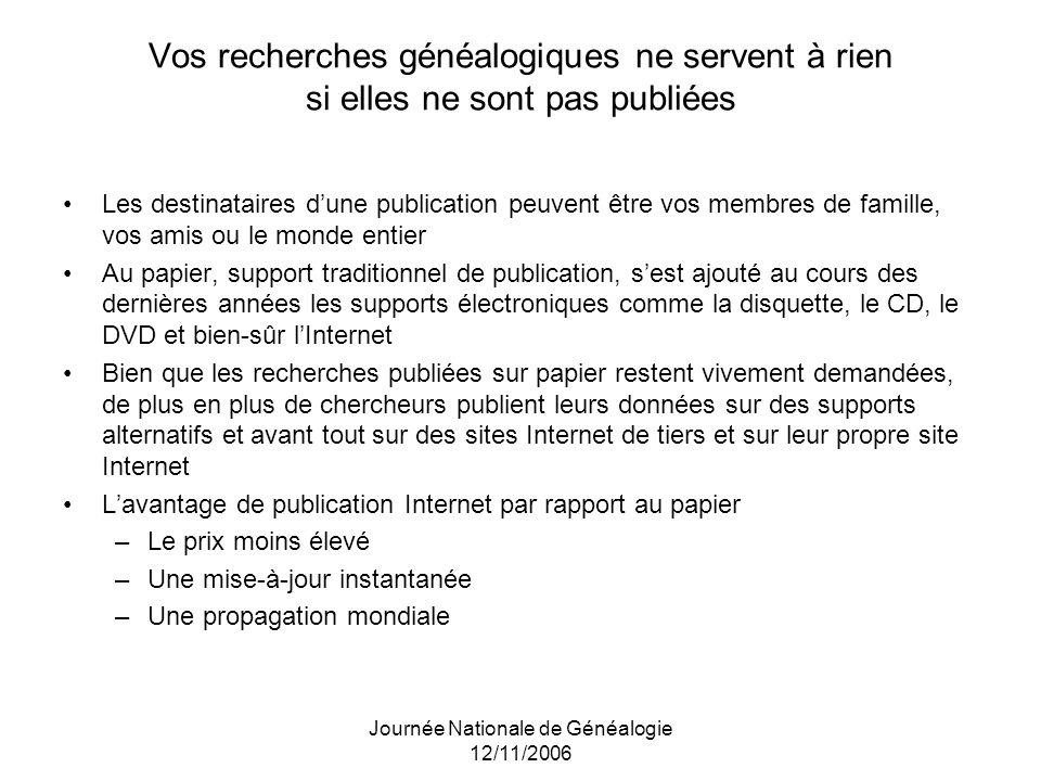Journée Nationale de Généalogie 12/11/2006 Vos recherches généalogiques ne servent à rien si elles ne sont pas publiées Les destinataires dune publica