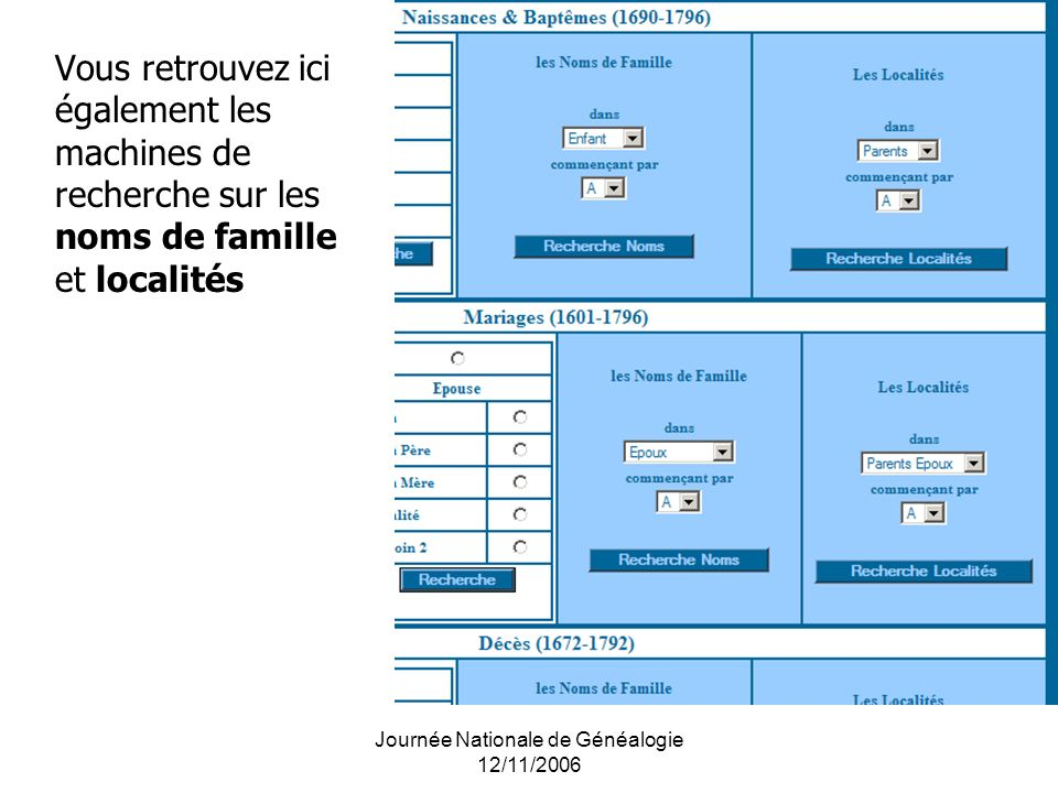 Journée Nationale de Généalogie 12/11/2006 Vous retrouvez ici également les machines de recherche sur les noms de famille et localités