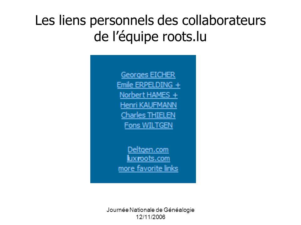 Journée Nationale de Généalogie 12/11/2006 Les liens personnels des collaborateurs de léquipe roots.lu
