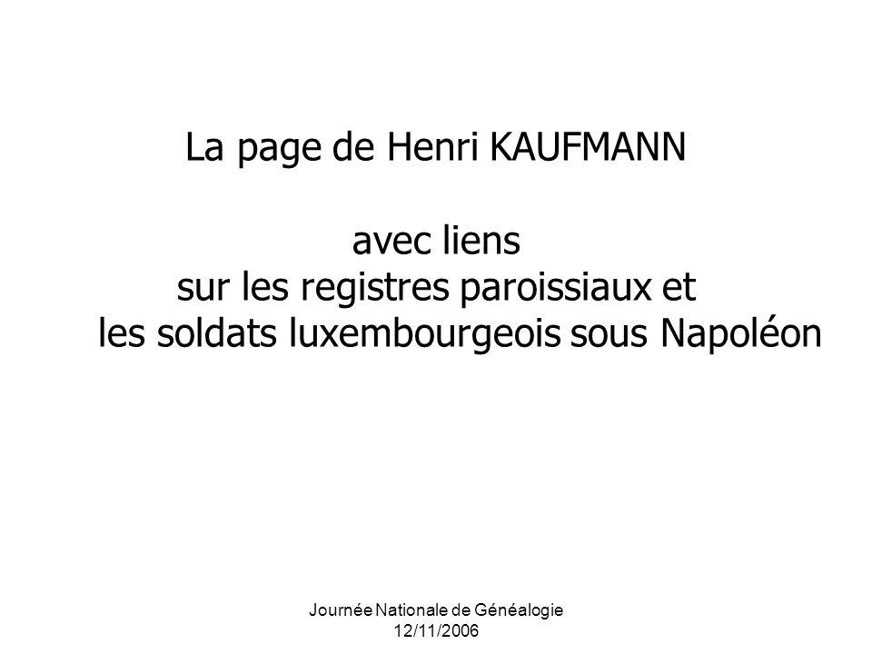 Journée Nationale de Généalogie 12/11/2006 La page de Henri KAUFMANN avec liens sur les registres paroissiaux et les soldats luxembourgeois sous Napol