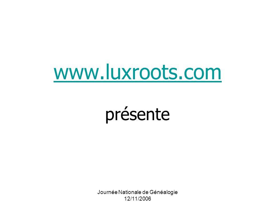 Journée Nationale de Généalogie 12/11/2006 www.luxroots.com www.luxroots.com présente