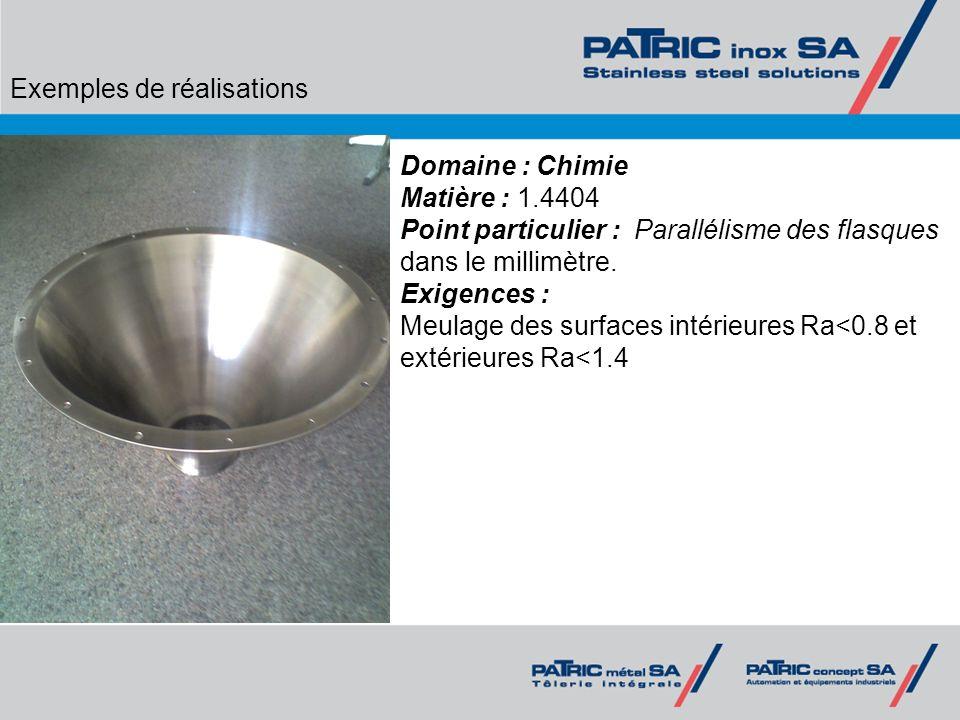 Exemples de réalisations Domaine : Chimie Matière : 1.4404 Point particulier : Parallélisme des flasques dans le millimètre. Exigences : Meulage des s