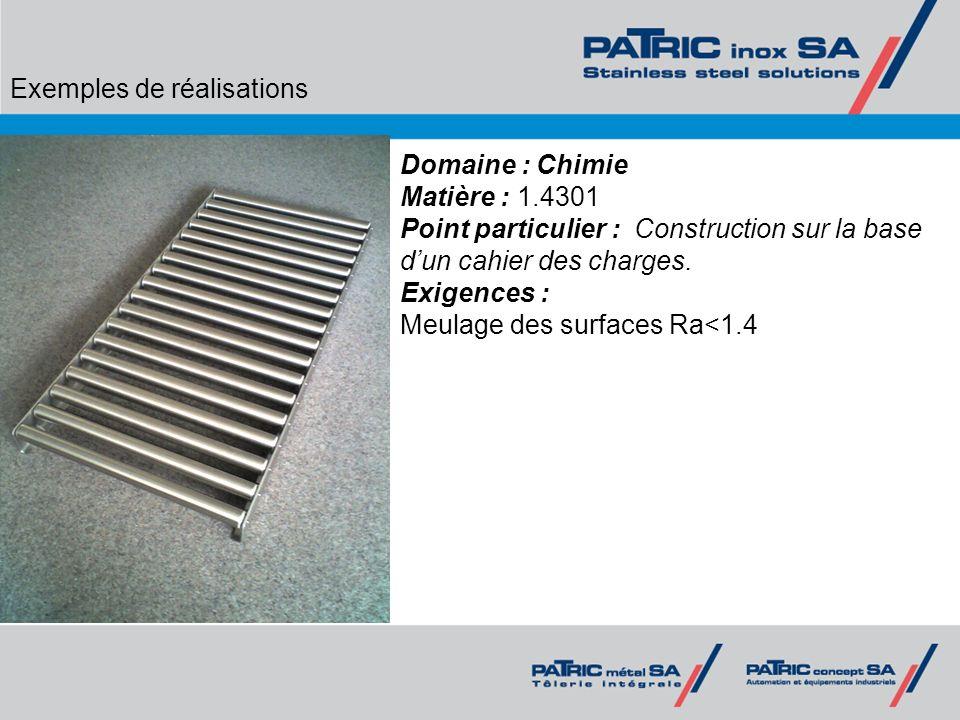 Exemples de réalisations Domaine : Chimie Matière : 1.4301 Point particulier : Construction sur la base dun cahier des charges. Exigences : Meulage de